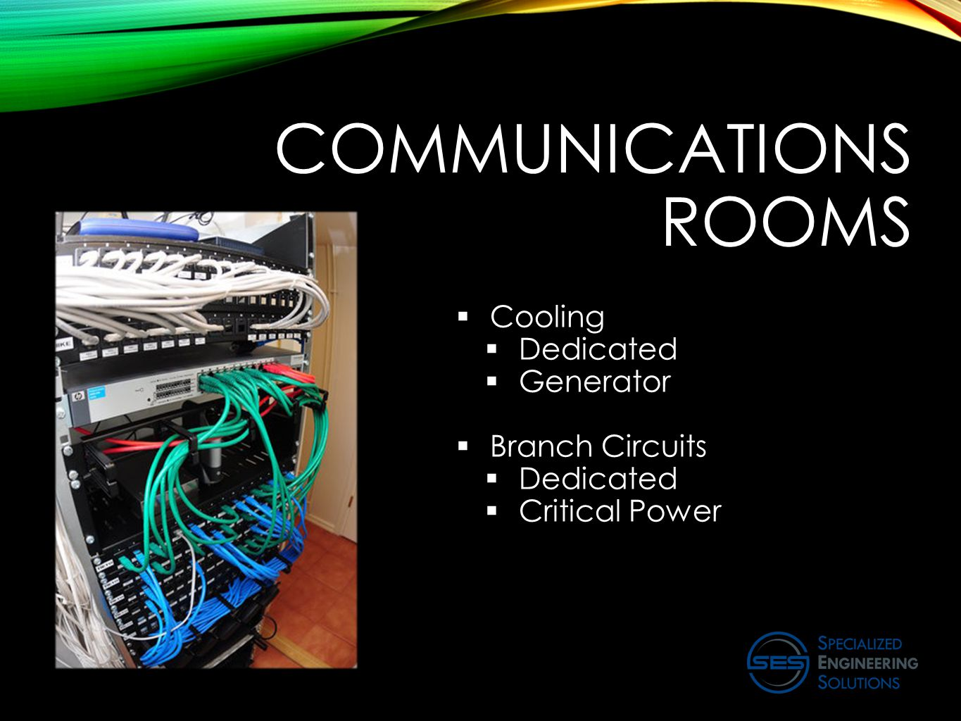 COMMUNICATIONS ROOMS  Cooling  Dedicated  Generator  Branch Circuits  Dedicated  Critical Power