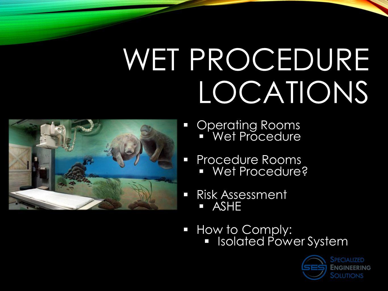 WET PROCEDURE LOCATIONS  Operating Rooms  Wet Procedure  Procedure Rooms  Wet Procedure.