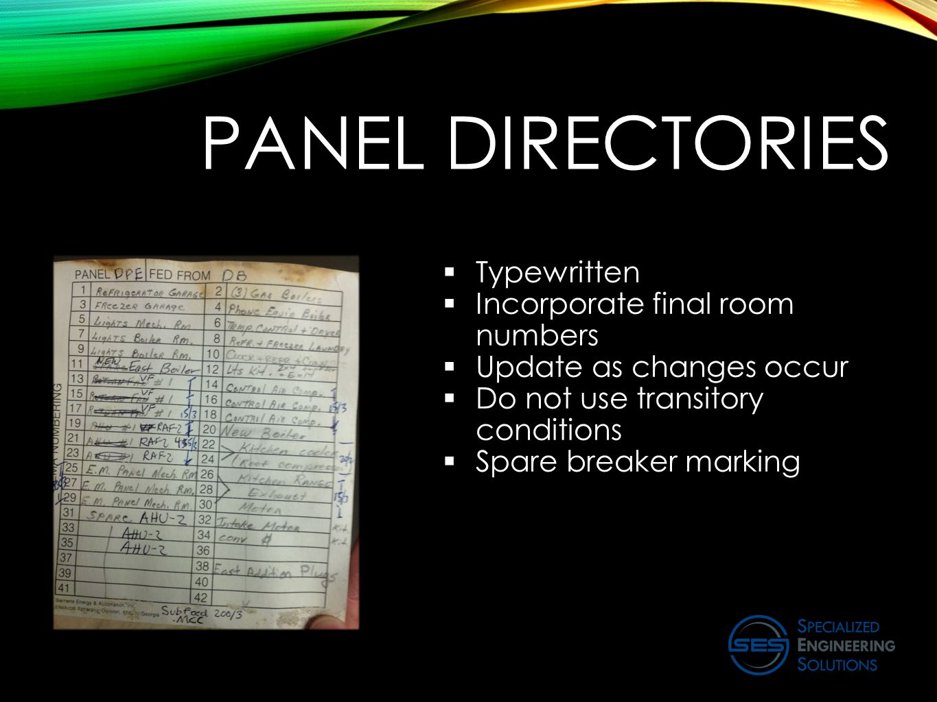 PANEL DIRECTORIES  Typewritten  Incorporate final room numbers  Update as changes occur  Do not use transitory conditions  Spare breaker marking