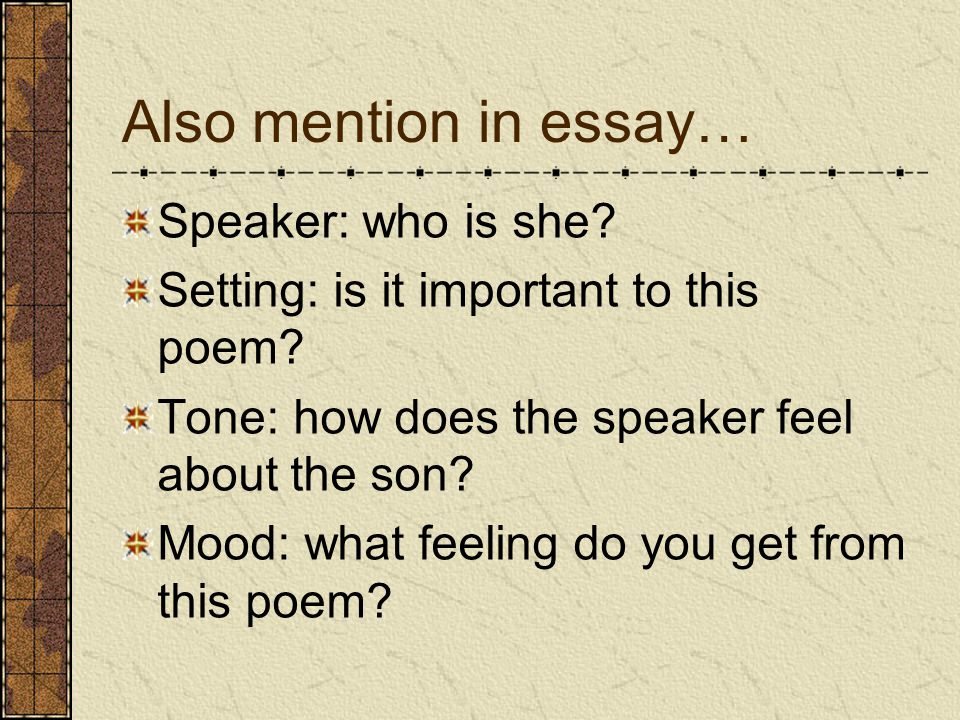 Also mention in essay… Speaker: who is she. Setting: is it important to this poem.
