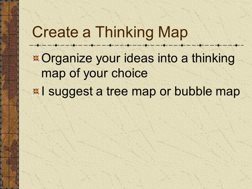 Create a Thinking Map Organize your ideas into a thinking map of your choice I suggest a tree map or bubble map