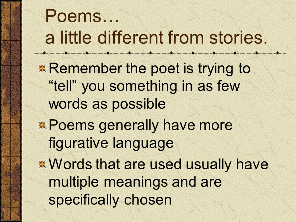 Poems… a little different from stories.