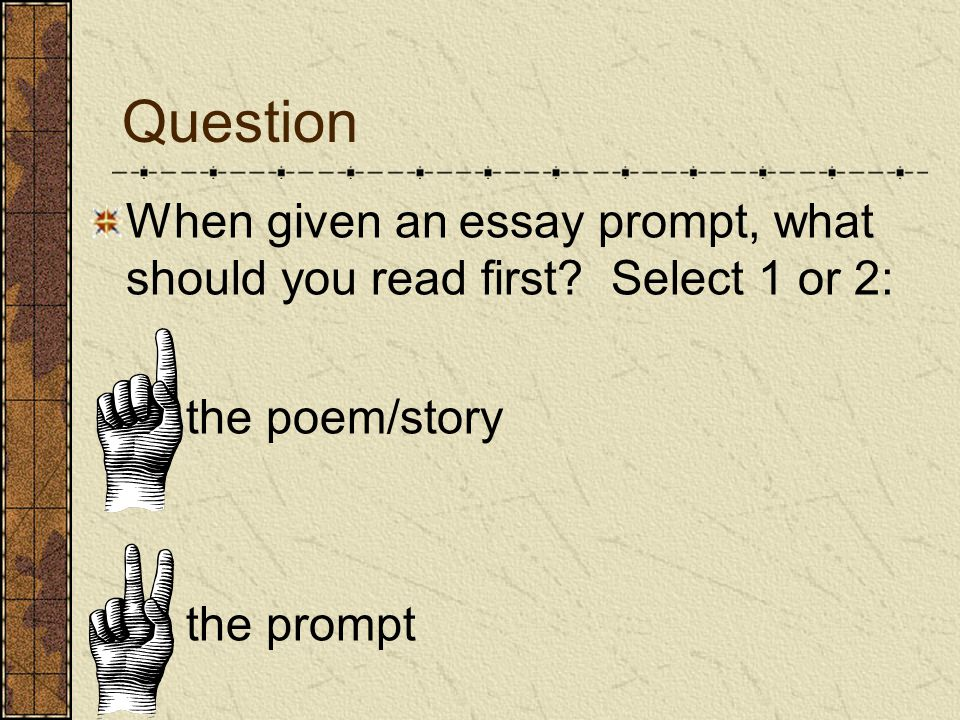 Question When given an essay prompt, what should you read first.