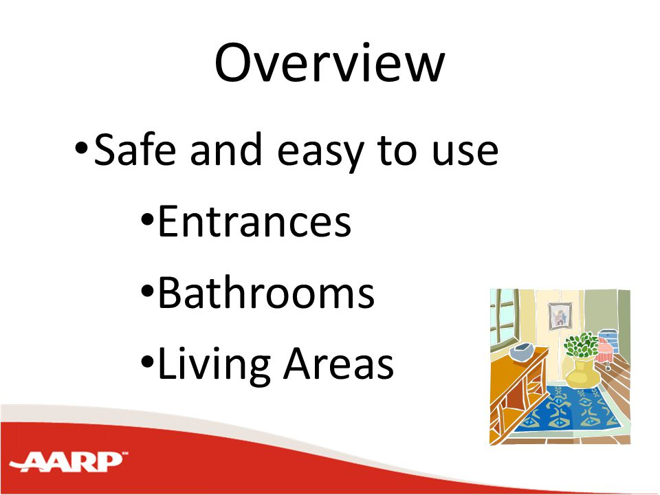 Overview Safe and easy to use Entrances Bathrooms Living Areas