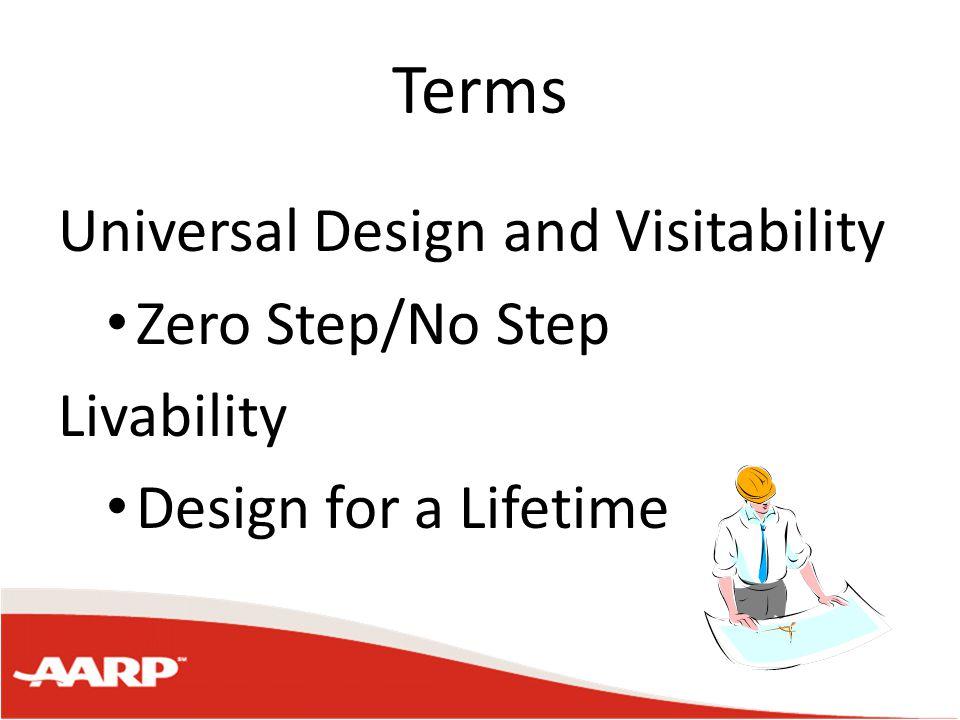 Terms Universal Design and Visitability Zero Step/No Step Livability Design for a Lifetime