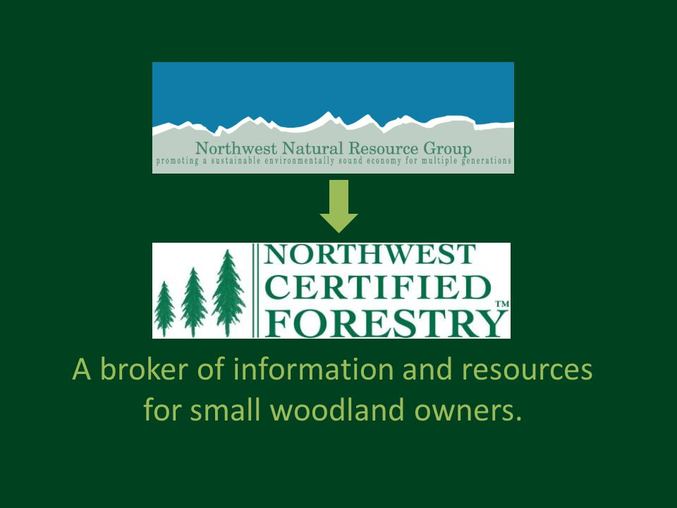 A broker of information and resources for small woodland owners.
