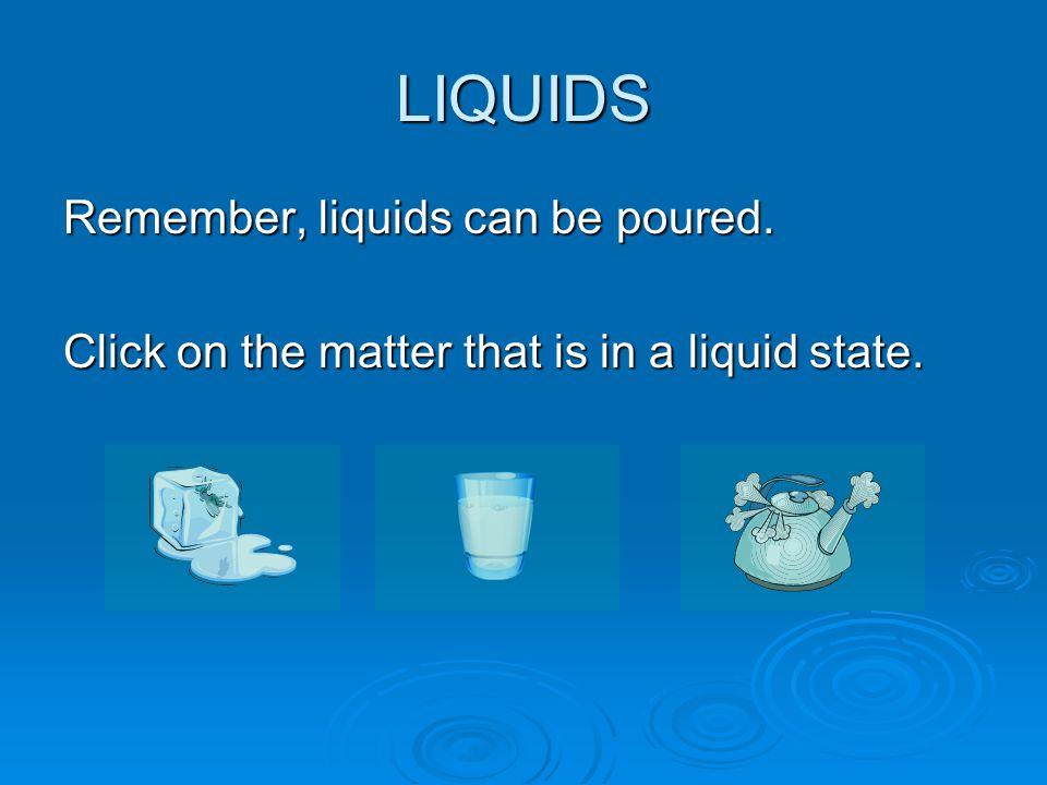 LIQUIDS Which is a liquid? milkappleoxygen