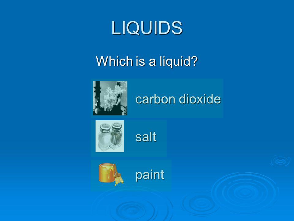 LIQUIDS Which is a liquid carbon dioxide saltpaint