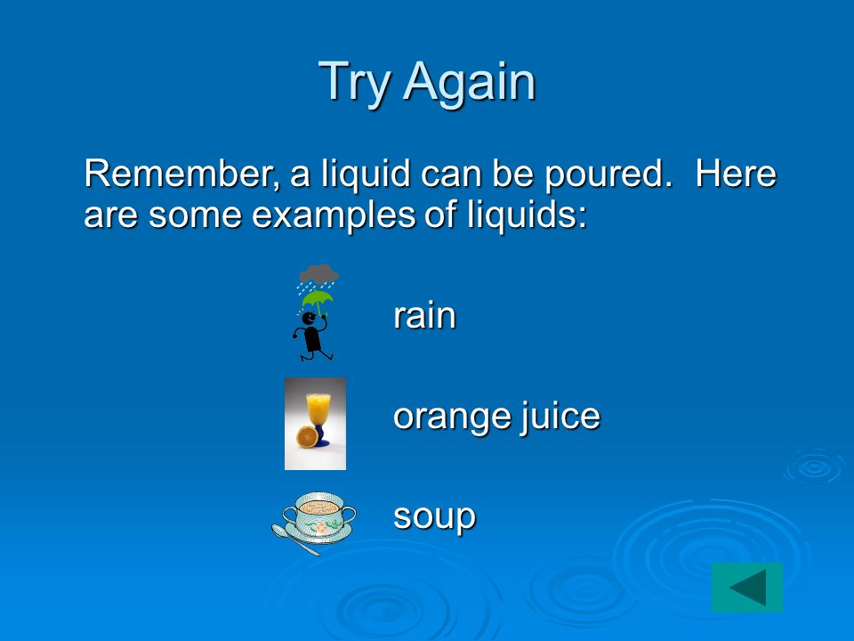 Try Again Remember, a liquid can be poured.