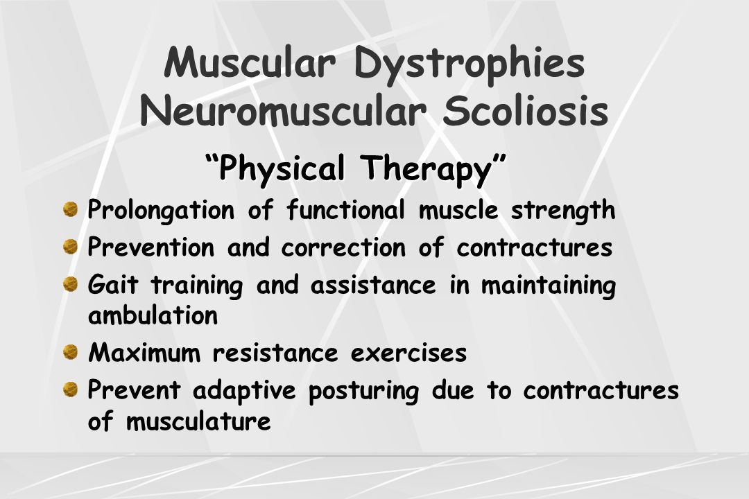 "Muscular Dystrophies Neuromuscular Scoliosis ""Physical Therapy"" Prolongation of functional muscle strength Prevention and correction of contractures G"