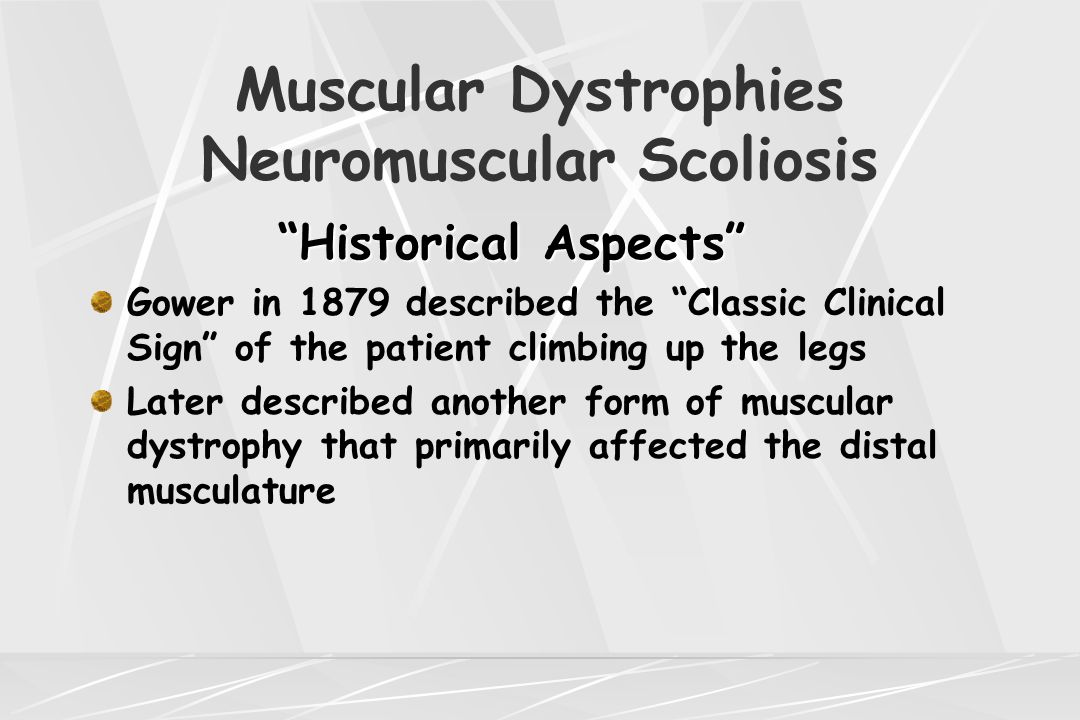 Muscular Dystrophies Neuromuscular Scoliosis Limb-Girdle Muscular Dystrophy Weakness of the proximal muscles of the limbs Onset usually in the second or third decade at average age 17.2 years More benign than Duchenne's Ambulatory ability persists for a longer period of time