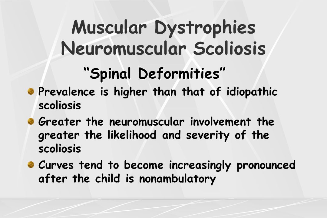 "Muscular Dystrophies Neuromuscular Scoliosis ""Spinal Deformities"" Prevalence is higher than that of idiopathic scoliosis Greater the neuromuscular inv"