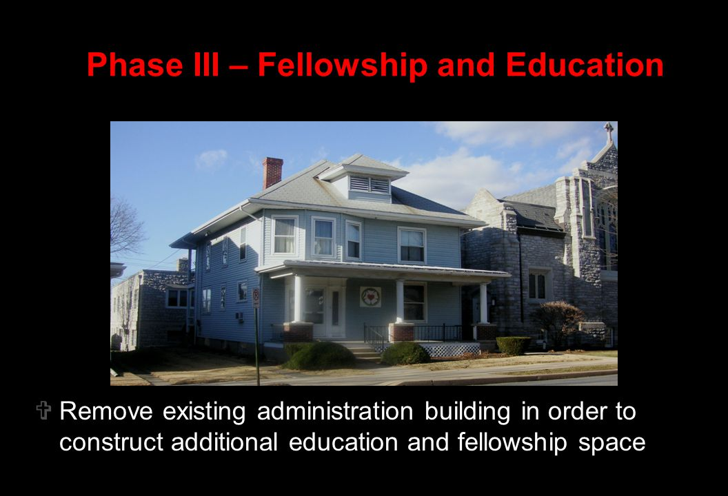  Phase III – Fellowship and Education  Remove existing administration building in order to construct additional education and fellowship space