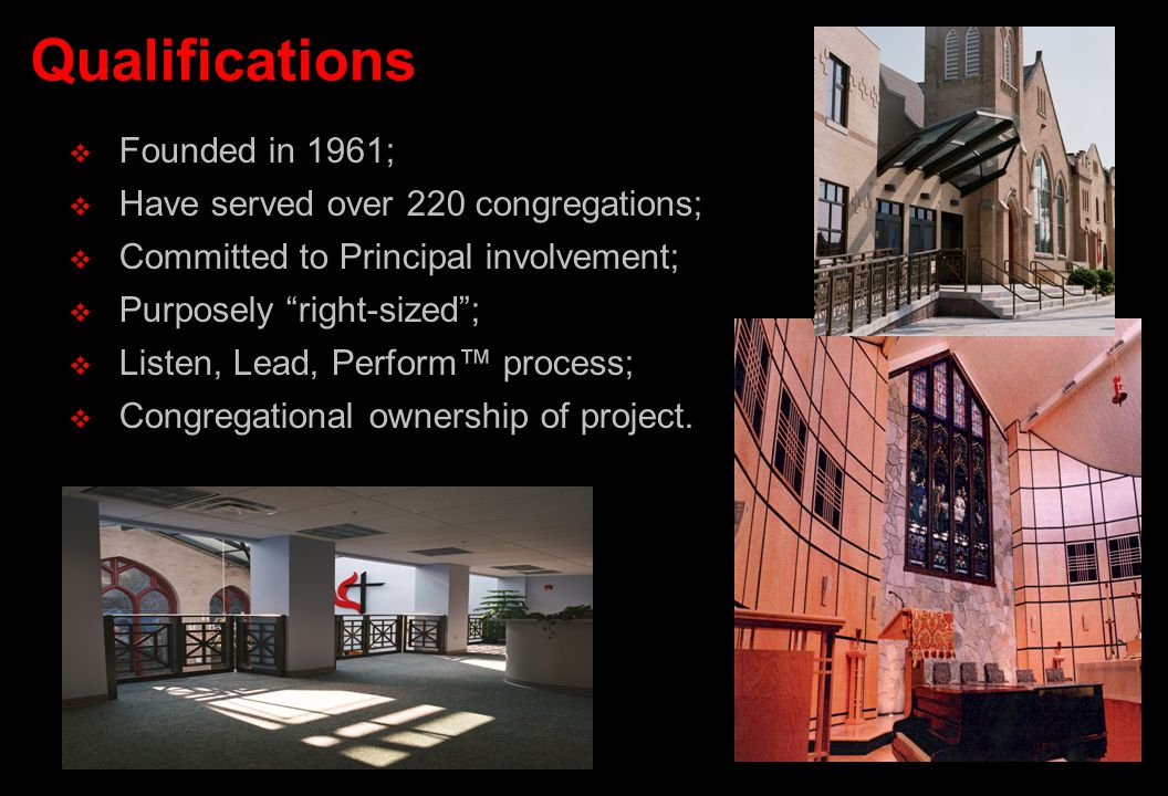  Founded in 1961;  Have served over 220 congregations;  Committed to Principal involvement;  Purposely right-sized ;  Listen, Lead, Perform™ process;  Congregational ownership of project.