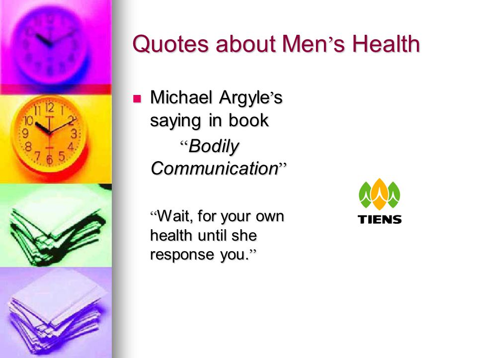 Quotes about Men ' s Health Michael Argyle ' s saying in book Michael Argyle ' s saying in book Bodily Communication Wait, for your own health until she response you.