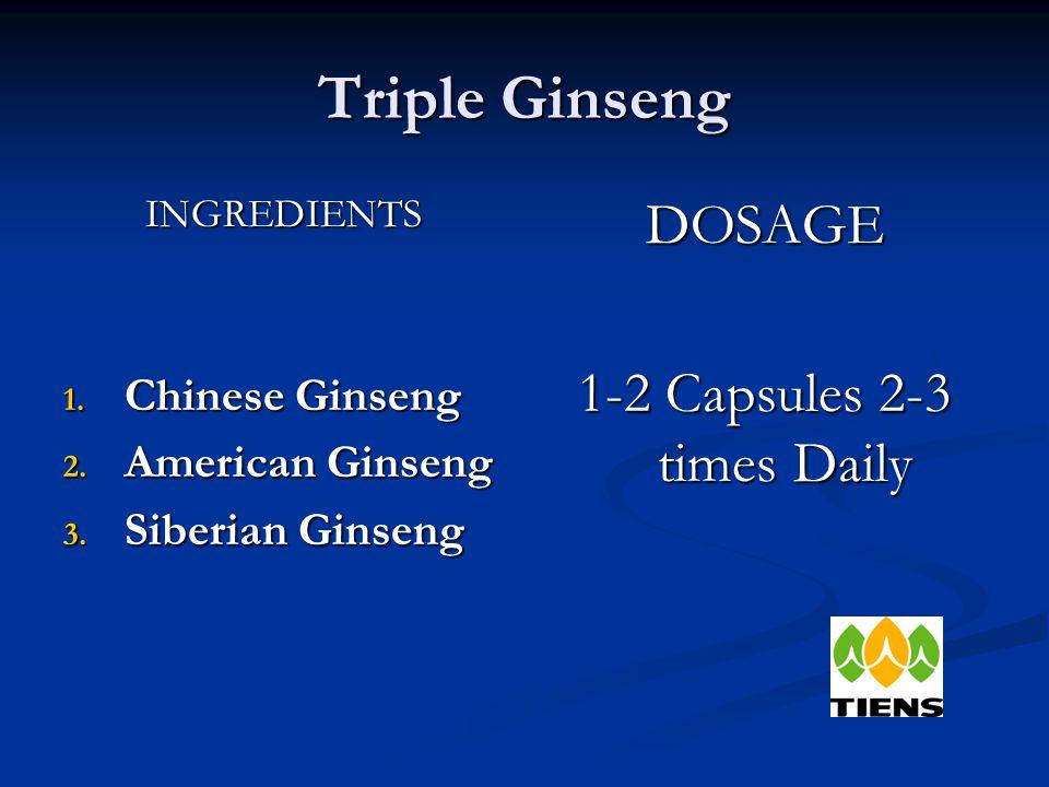 Triple Ginseng INGREDIENTS 1. Chinese Ginseng 2. American Ginseng 3.