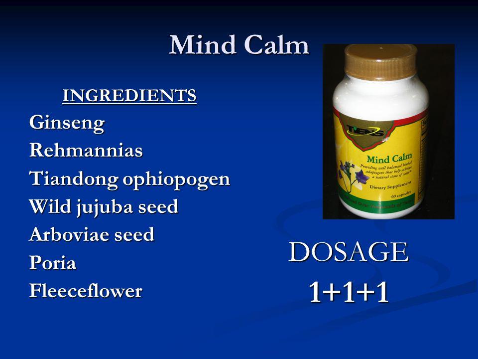 Mind Calm INGREDIENTSGinsengRehmannias Tiandong ophiopogen Wild jujuba seed Arboviae seed PoriaFleeceflower DOSAGE 1+1+1