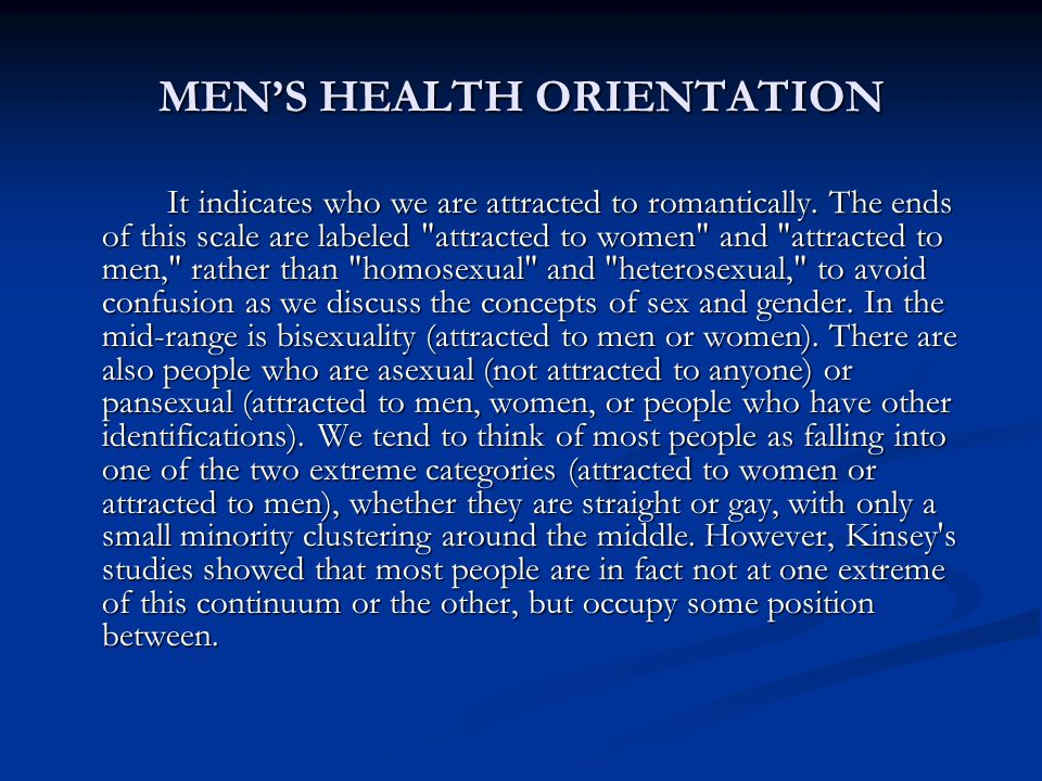 MEN'S HEALTH ORIENTATION It indicates who we are attracted to romantically.