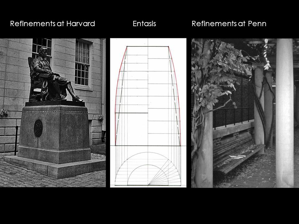 Refinements at Harvard Entasis Refinements at Penn