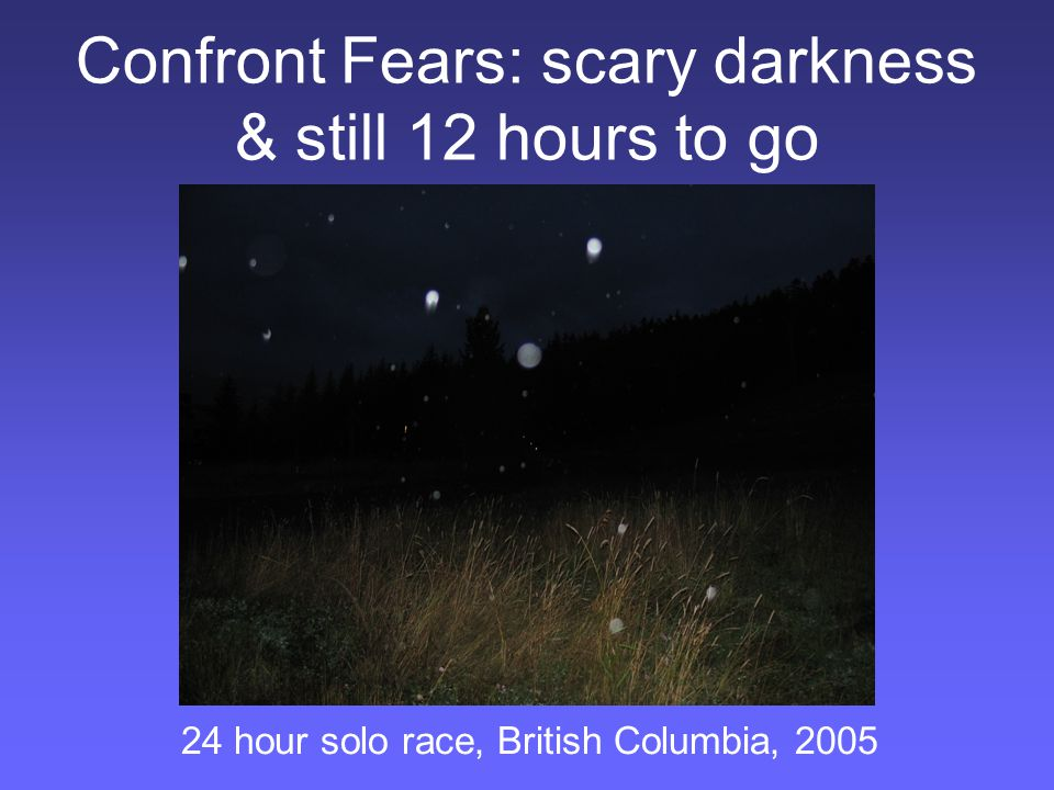 Confront Fears: scary darkness & still 12 hours to go 24 hour solo race, British Columbia, 2005