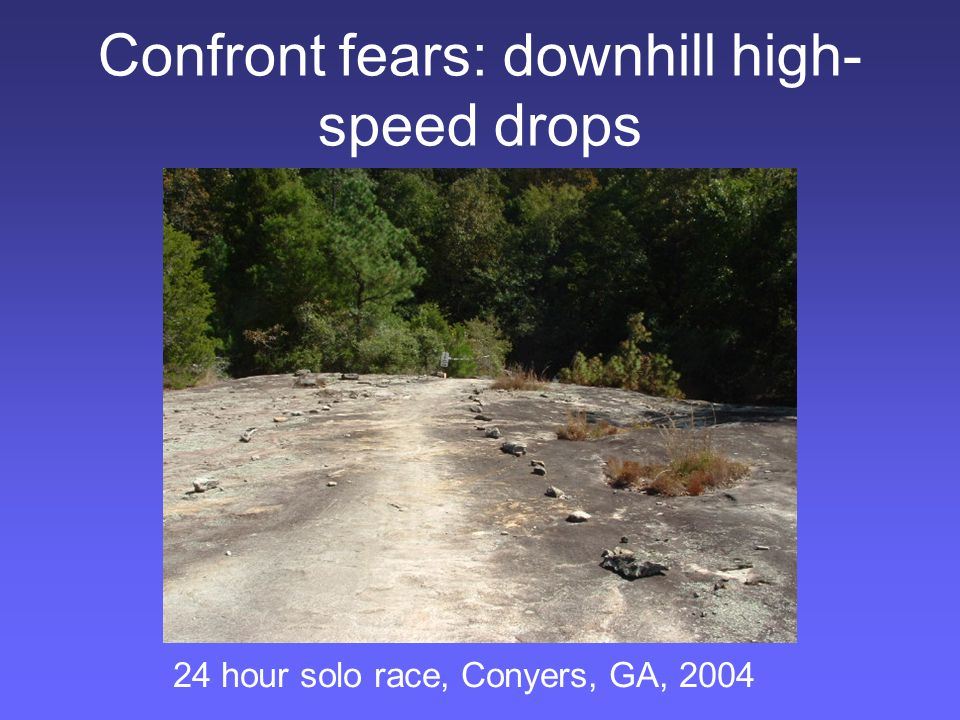 Confront fears: downhill high- speed drops 24 hour solo race, Conyers, GA, 2004