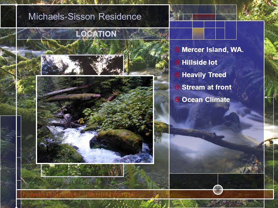 Ө Mercer Island, WA. Ө Hillside lot Ө Heavily Treed Ө Stream at front Ө Ocean Climate Michaels-Sisson Residence LOCATION