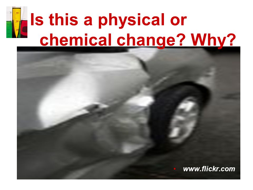 Is this a physical or chemical change Why www.flickr.com