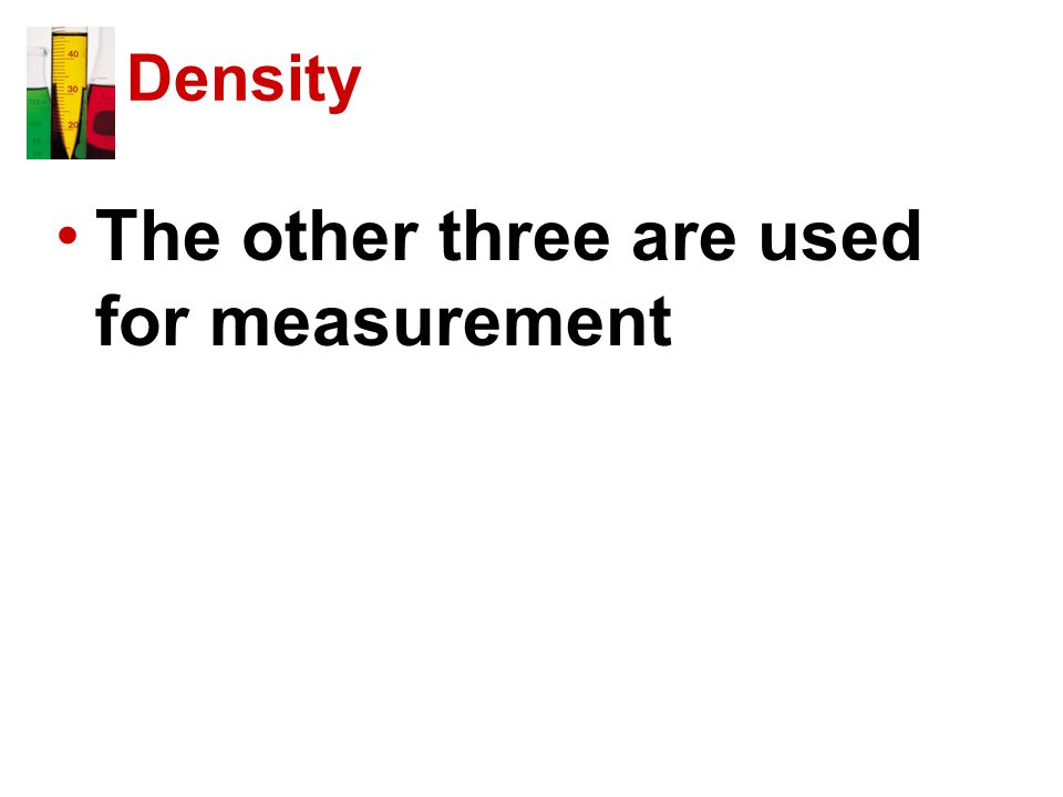 Density The other three are used for measurement