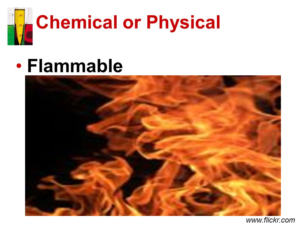 Chemical or Physical Flammable www.flickr.com