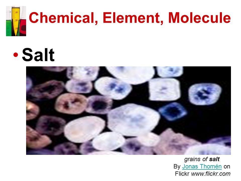 Chemical, Element, Molecule Salt grains of salt By Jonas Thomén onJonas Thomén Flickr www.flickr.com