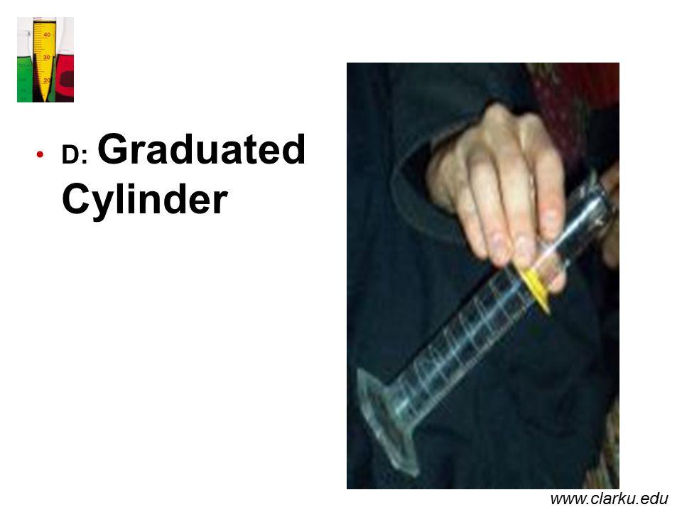 D: Graduated Cylinder www.clarku.edu