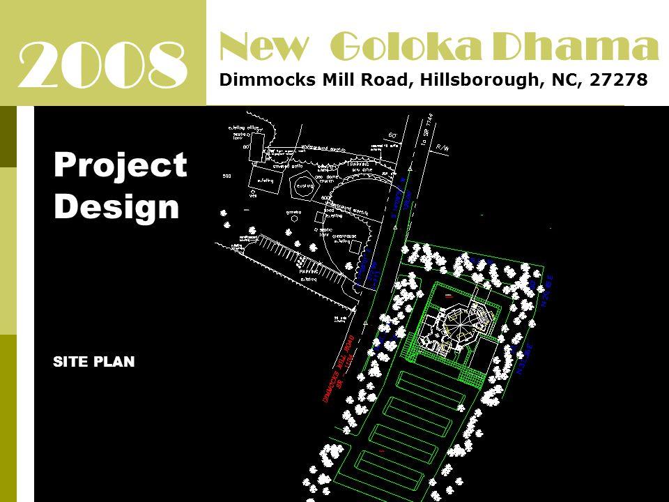 2008 New Goloka Dhama Dimmocks Mill Road, Hillsborough, NC, 27278 Project Design SITE PLAN