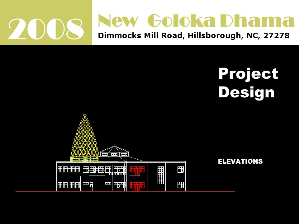 2008 New Goloka Dhama Dimmocks Mill Road, Hillsborough, NC, 27278 Project Design ELEVATIONS