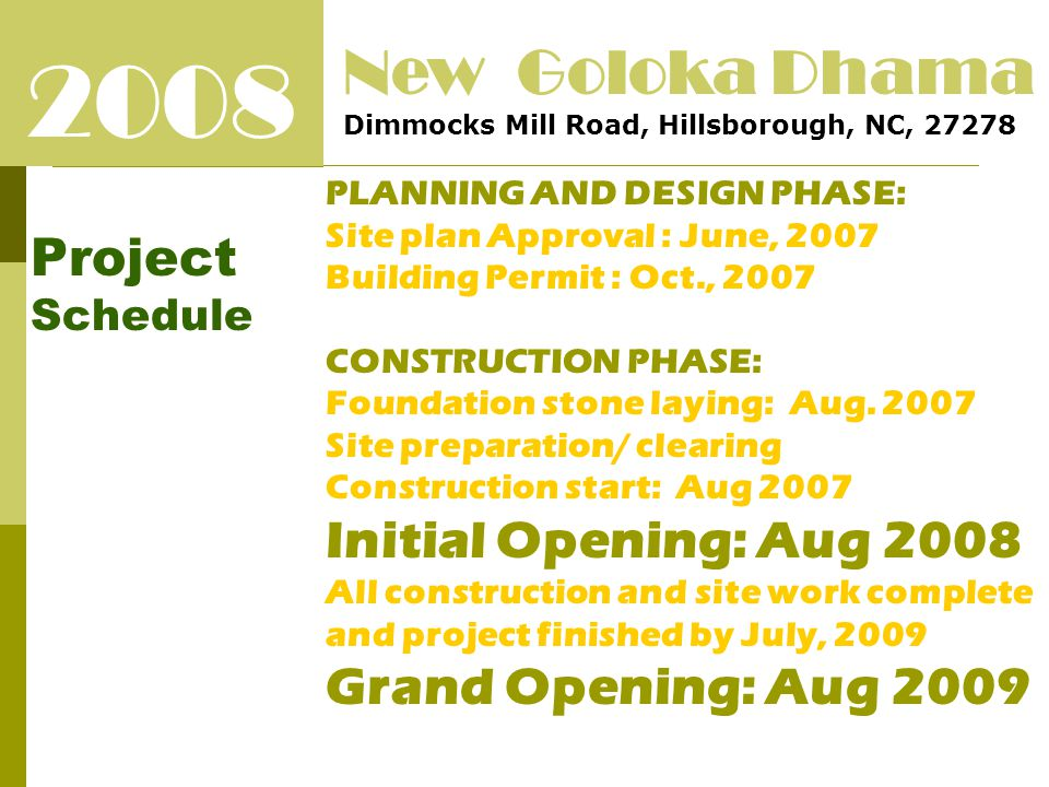 2008 Project Schedule New Goloka Dhama Dimmocks Mill Road, Hillsborough, NC, 27278 PLANNING AND DESIGN PHASE: Site plan Approval : June, 2007 Building Permit : Oct., 2007 CONSTRUCTION PHASE: Foundation stone laying: Aug.