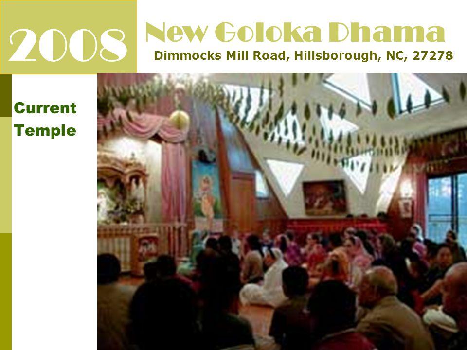 2008 Current Temple New Goloka Dhama Dimmocks Mill Road, Hillsborough, NC, 27278 To build a nice temple facility for Shri Shri Radha Golokanand Jis in Hillsborough, NC