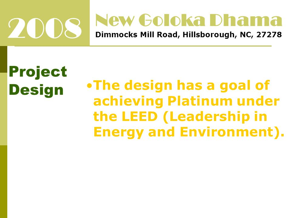 2008 Project Design New Goloka Dhama Dimmocks Mill Road, Hillsborough, NC, 27278 Design incorporates: Maximize energy efficiency Use durable low and no maintenance material Open design with natural daylight Solar heating /Solar water Innovative waste water system or living machine Water retention pond and water reuse Natural setting to provide a pleasing environment for the visitors with walking trails and fountains.