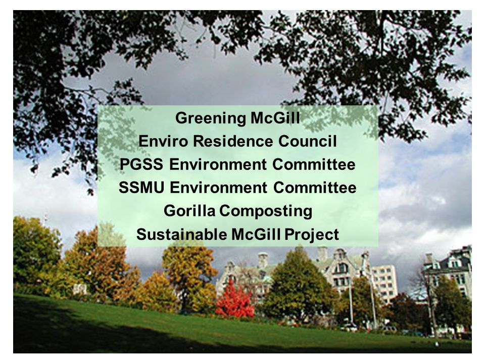 Greening McGill Enviro Residence Council PGSS Environment Committee SSMU Environment Committee Gorilla Composting Sustainable McGill Project