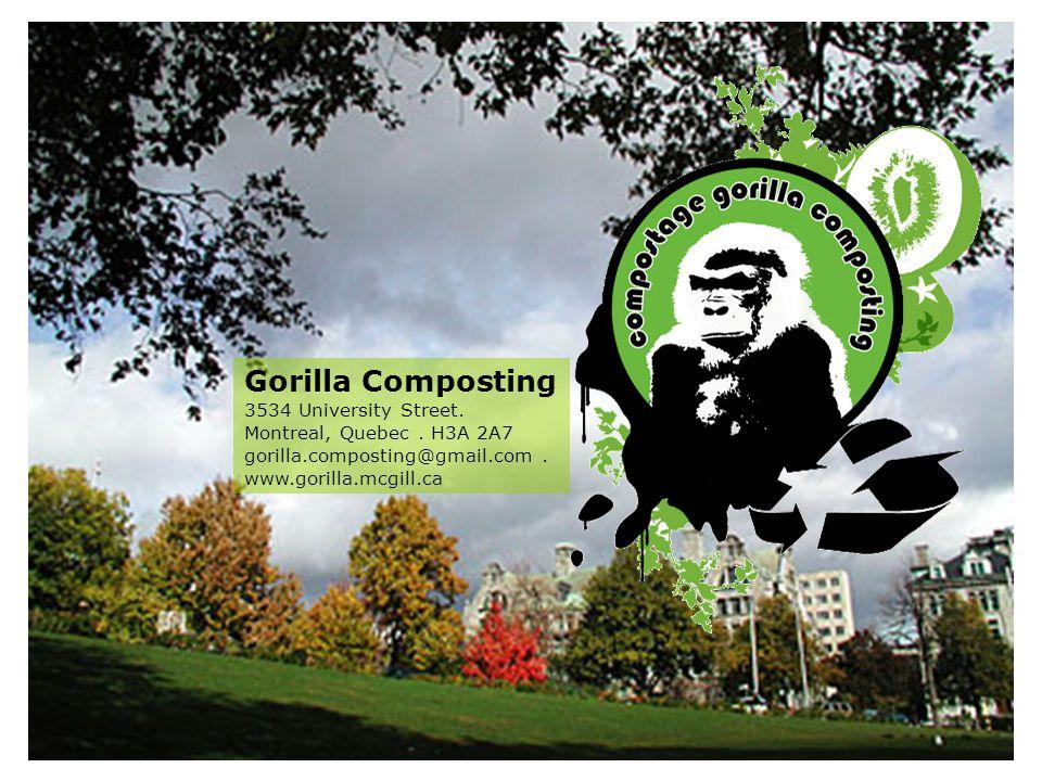 Gorilla Composting 3534 University Street. Montreal, Quebec. H3A 2A7 gorilla.composting@gmail.com. www.gorilla.mcgill.ca