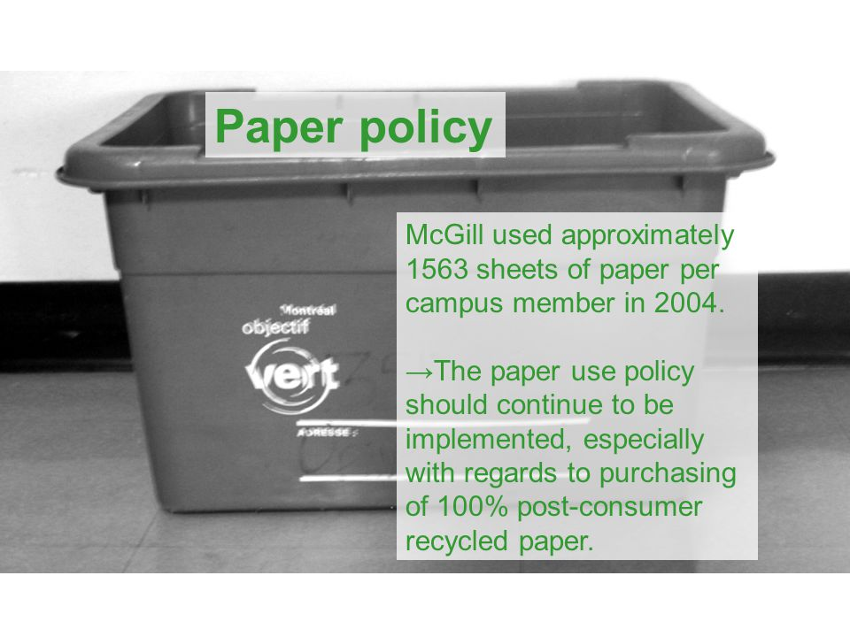 Paper policy McGill used approximately 1563 sheets of paper per campus member in 2004.