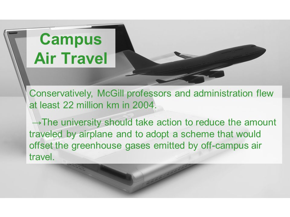 Campus Air Travel Conservatively, McGill professors and administration flew at least 22 million km in 2004.