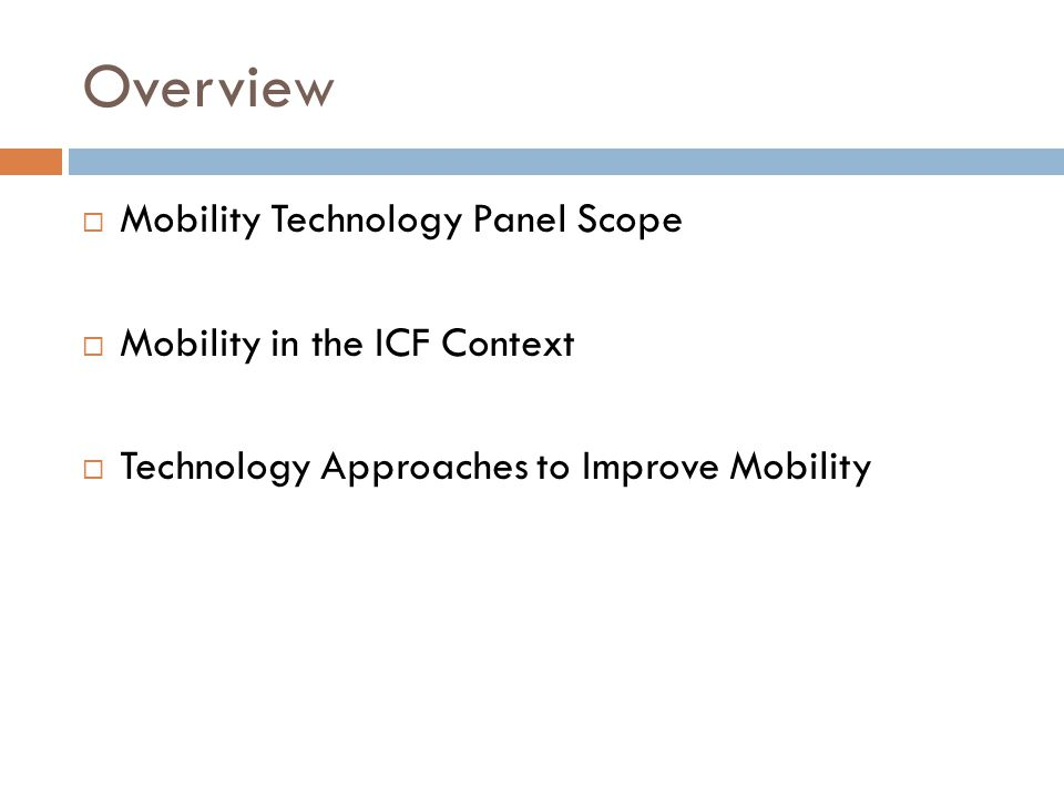 Mobility Technology Panel Scope  Mobility was defined as  Posture  Balance and transfers  Manipulation  Walking  Stair climbing  Other locomotion tasks  Using transportation