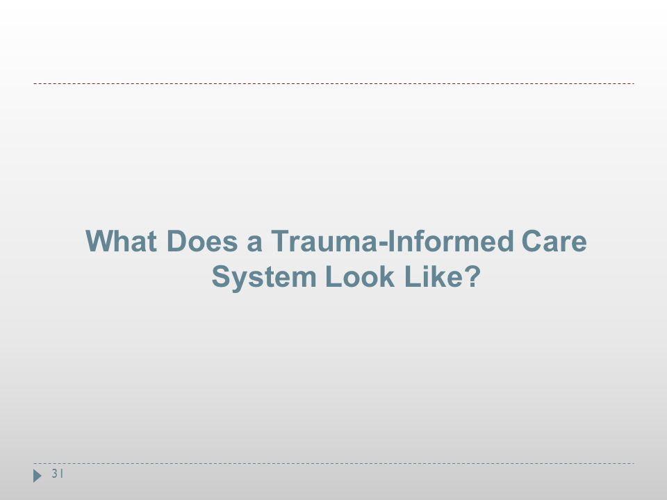 31 What Does a Trauma-Informed Care System Look Like?