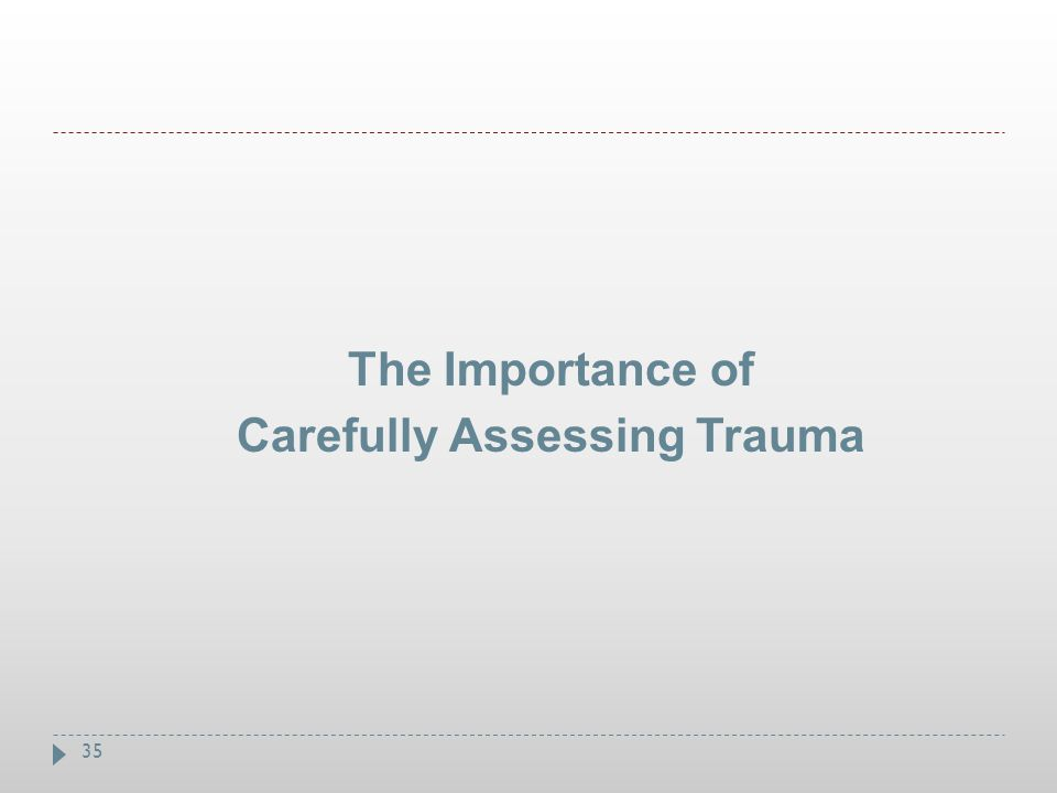 35 The Importance of Carefully Assessing Trauma