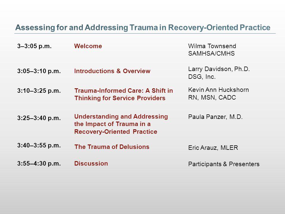 3–3:05 p.m. 3:05–3:10 p.m. 3:10–3:25 p.m. 3:25–3:40 p.m. 3:40–3:55 p.m. 3:55–4:30 p.m. Welcome Introductions & Overview Trauma-Informed Care: A Shift
