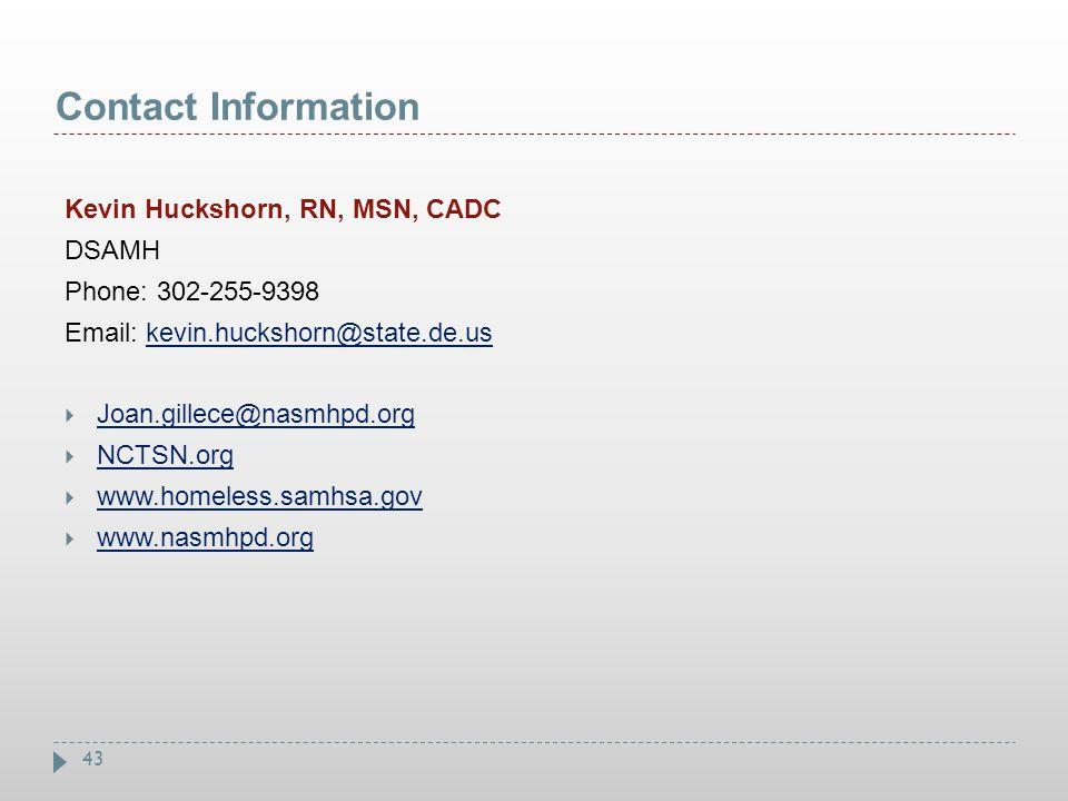 43 Contact Information Kevin Huckshorn, RN, MSN, CADC DSAMH Phone: 302-255-9398 Email: kevin.huckshorn@state.de.uskevin.huckshorn@state.de.us  Joan.g
