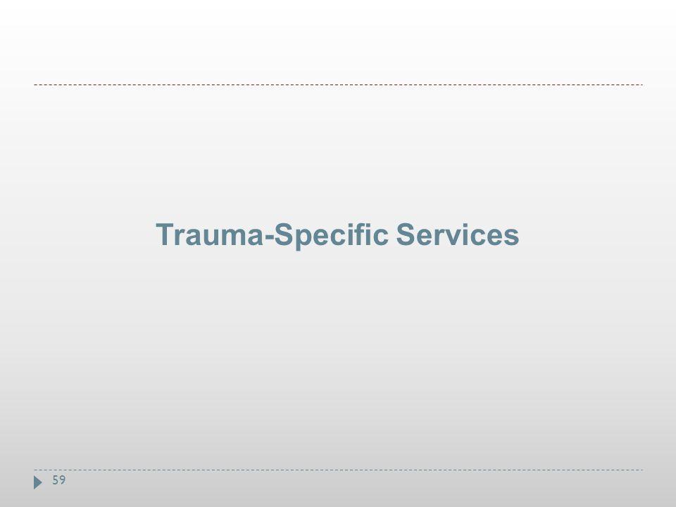 59 Trauma-Specific Services