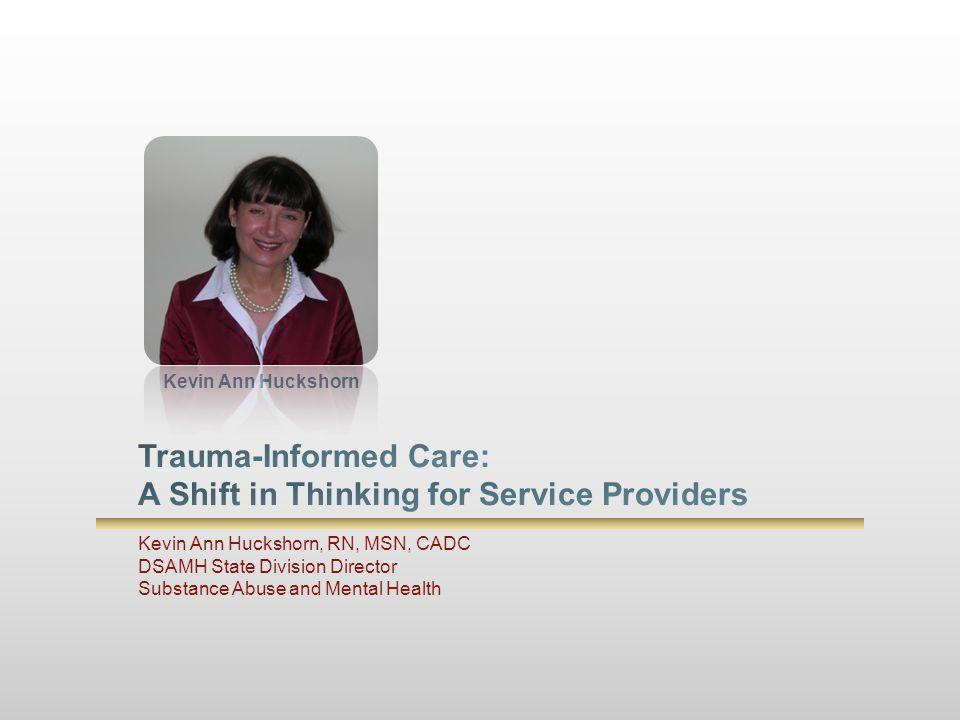 Kevin Ann Huckshorn, RN, MSN, CADC DSAMH State Division Director Substance Abuse and Mental Health Kevin Ann Huckshorn