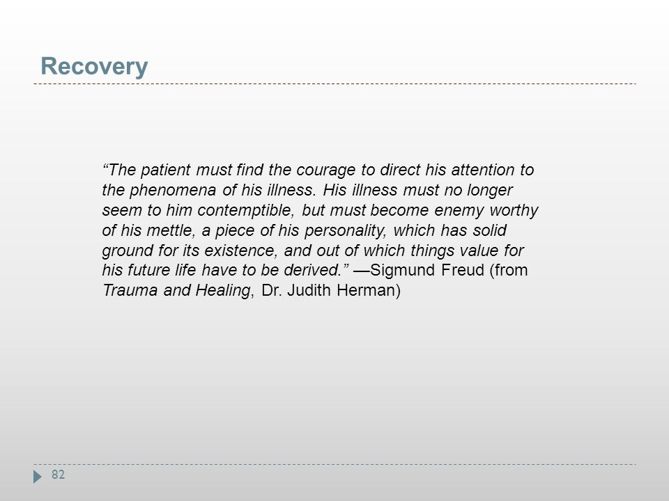"""82 Recovery """"The patient must find the courage to direct his attention to the phenomena of his illness. His illness must no longer seem to him contemp"""