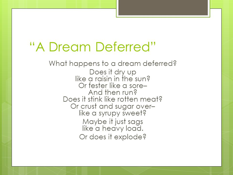 """""""A Dream Deferred"""" What happens to a dream deferred? Does it dry up like a raisin in the sun? Or fester like a sore– And then run? Does it stink like"""