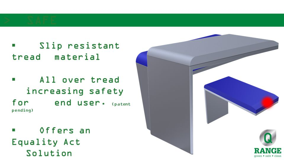  Slip resistant tread material  All over tread increasing safety for end user.